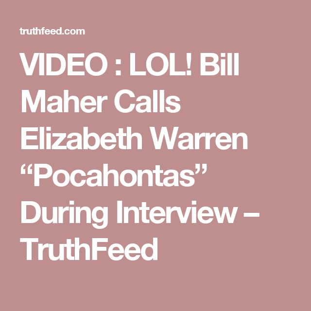 "VIDEO : LOL! Bill Maher Calls Elizabeth Warren ""Pocahontas"" During Interview – TruthFeed"