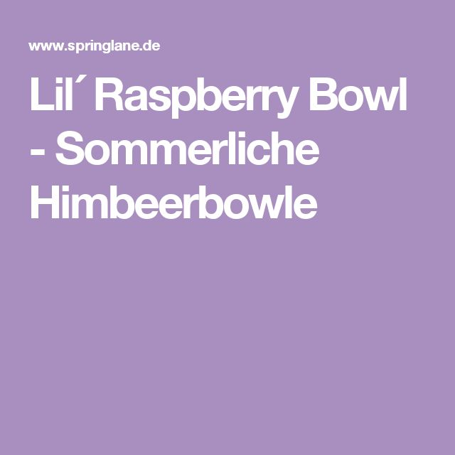 Lil´ Raspberry Bowl - Sommerliche Himbeerbowle