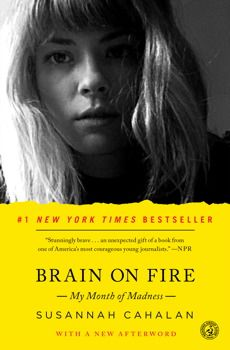 Brain on Fire: My Month of Madness By Susannah Cahalan, now in paperback