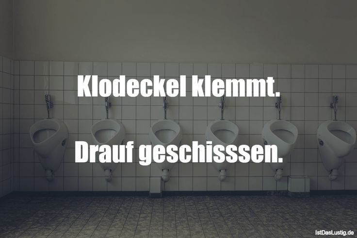 Klodeckel klemmt. Drauf geschisssen. ... gefunden auf https://www.istdaslustig.de/spruch/2257 #lustig #sprüche #fun #spass