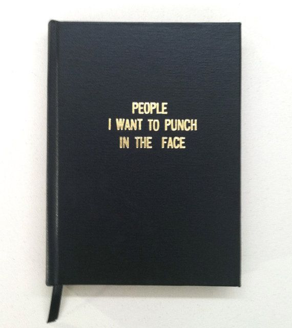 Think I might need one of these journals. There is also a small version if you need something more portable. - People I Want to Punch in the Face BIG RUDE by 27thStreetPress, $24.99