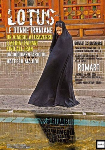Donne Iraniane: un viaggio attraverso i media italiani fino all'Iran.  Siete tutti invitati alla presentazione del documentario LOTUS di Hatefeh Majidi il prossimo giovedì 15 dicembre alle ore 19,00 o alle ore 21,00.  Nel documentario anche una mia breve intervista sul ruolo della donna iraniana nella società contemporanea. Non mancate!  Necessaria la prenotazione presso ROMART inforomart@gmail.com #Iran