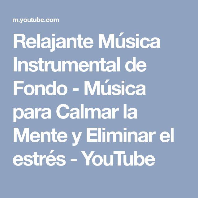 Relajante Música Instrumental de Fondo - Música para Calmar la Mente y Eliminar el estrés - YouTube