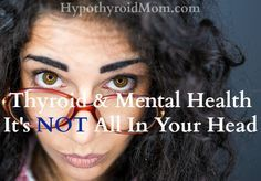 Thyroid & Mental Health: It's NOT All In Your Head HypothyroidMom.com A Manhattan psychiatrist provides a mind-blowing answer to the question: How much of what we are calling psychiatric pathology in in fact thyroid disorder? #thyroid #hashimotos #postpartumdepression #anxiety #depression