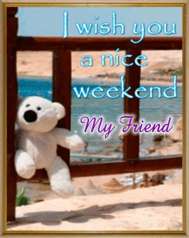 wish you all a nice wekend