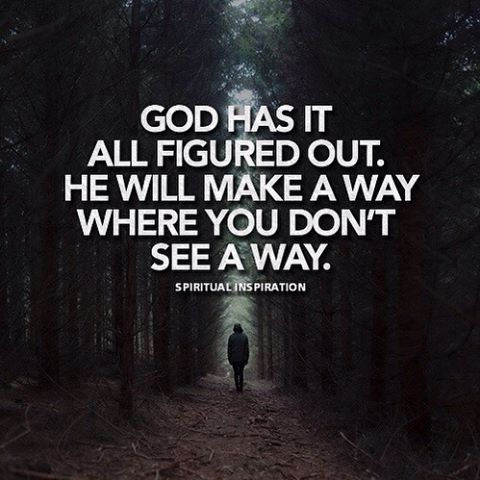 Often we may feel lost , confused and fed up of life . The many obstacles we face in life may make it difficult to see the light at the end of the tunnel . Situations can make us feel stuck with no way to go.. But today God is saying your role isn't to figure everything out yourself because he will make a way for YOU! . Even when YOU don't see a way out .. Trust him .