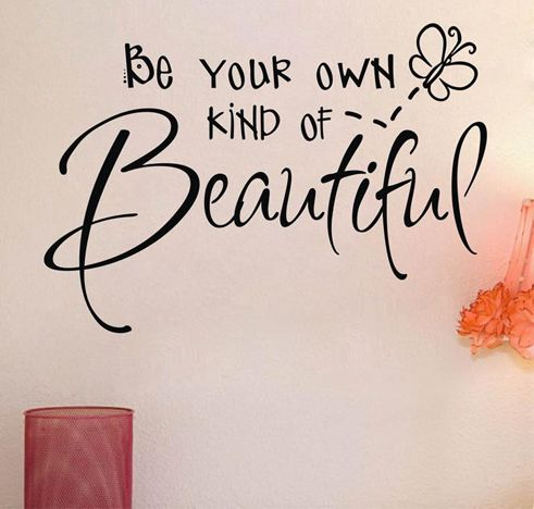 Be your own kind of Beautiful...