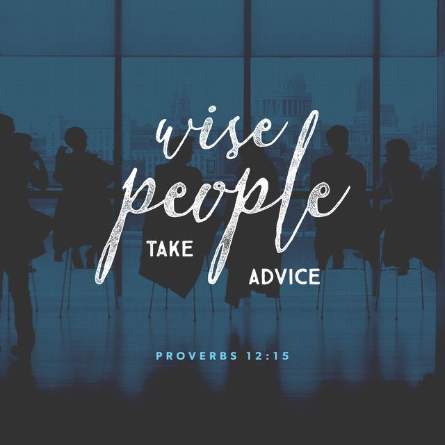 Fools think their own way is right, but the wise listen to others. (‭Proverbs‬ ‭12‬:‭15‬ NLT)