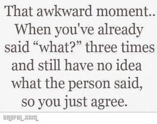 ...Time, Awkward Moments, Laugh, Life, Quotes, Hearing Aid, Funny, So True, True Stories