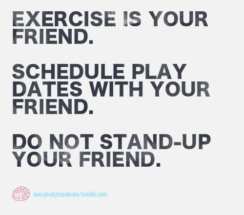 exercise is your friend!