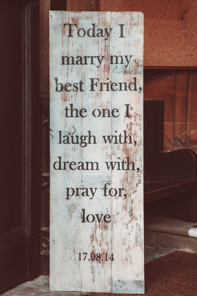 Today I marry my best friend, the one I laugh with, dream with, pray for, love / http://www.deerpearlflowers.com/wedding-signs-youll-love/2/