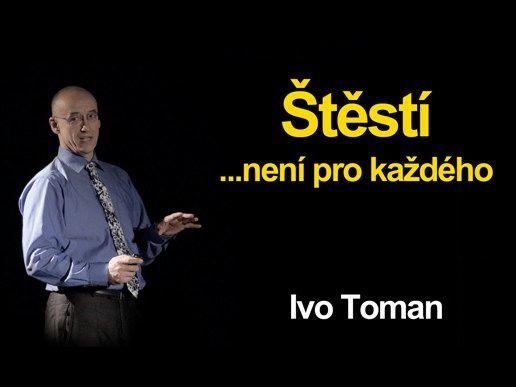 Šťastie nie je pre každého!  To je názov novej prednášky Iva Tomana, ktorú si môžete kúpiť len za 20 e. Dozviete sa odpovede na otázky ako: