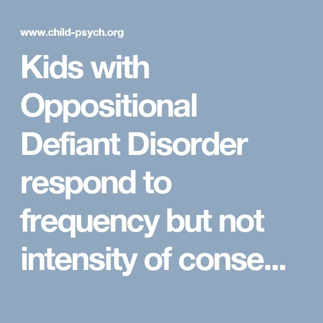 Kids with Oppositional Defiant Disorder respond to frequency but not intensity of consequences! - Child Psychology and Parenting Blog: Child-Psych.org