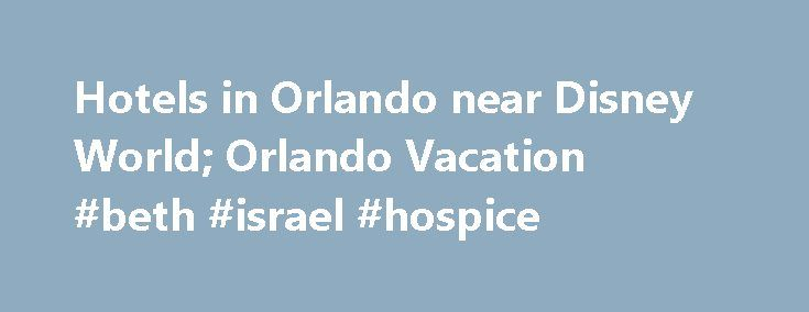 Hotels in Orlando near Disney World; Orlando Vacation #beth #israel #hospice http://hotel.remmont.com/hotels-in-orlando-near-disney-world-orlando-vacation-beth-israel-hospice/  #motels in orlando # Fill in Your Vacation Date to Browse Available Hotels Orlando Hotels In and Around Disney World Our goal at OrlandoVacation.com is to provide you with everything you need to make an informed decision on the best hotel near Disney World for your family at the best price. With almost 20 years […]