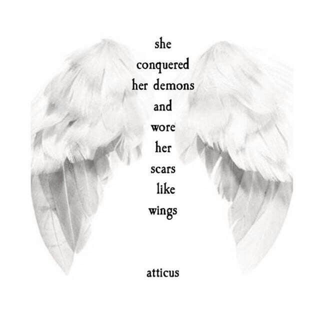 She conquered her demons and wore her scars like wings; atticus