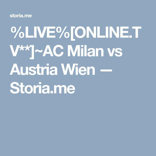 %LIVE%[ONLINE.TV**]~AC Milan vs Austria Wien — Storia.me