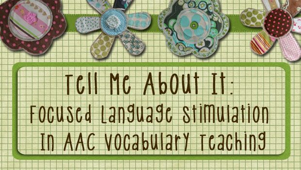 Tell Me About It: Focused Language Stimulation In AAC Vocabulary Teaching