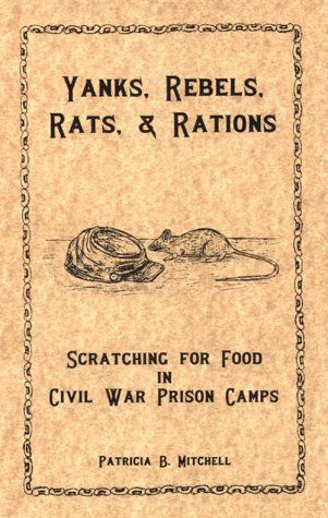 Yanks, Rebels, Rats, and Rations,: Scratching for Food in Civil War Prison Camps - This is a slim booklet of almost 40 pages, but it gets into the details of what prisoners in the Civil War ate to survive in the prison camps.