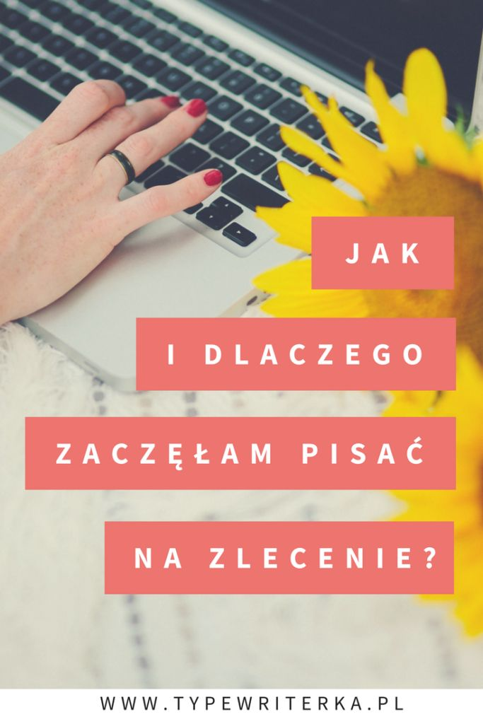 Dlaczego i jak zaczęłam pisać na zlecenie? - Typewriterka