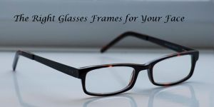 The Right Glasses Frames for Your Face - One Step At a Time
