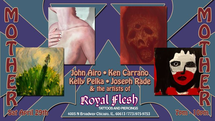 "Pls Share This With Your Friends ---> It all happens TOMORROW night...RF proudly presents the ""Mother"" Art Show (paintings, prints & other Interestingly Unique Art pieces) at Royal Flesh Tattoo and Piercing 7-10pm.  Perfect for your group before you go out for the evening! DJ, Prizes. Swag (T Shirts) & Free Giveaways. Interested?  Go here for info and let us know your coming: royalfleshtattoo.com/mom/  Royal Flesh Tattoo and Piercing 4005 N Broadway Chicago, IL, 60613 (773)975-9753"