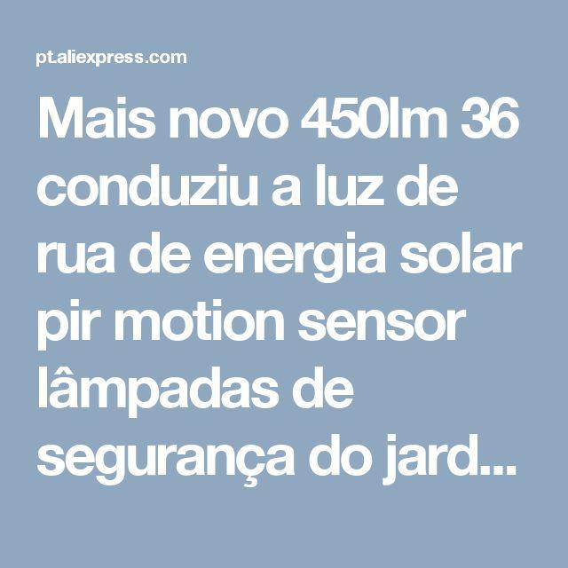 Mais novo 450lm 36 conduziu a luz de rua de energia solar pir motion sensor lâmpadas de segurança do jardim lâmpada de rua ao ar livre luzes de parede à prova d' água em Lâmpadas solares de Luzes & Iluminaçao no AliExpress.com | Alibaba Group