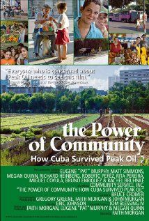 The Power of Community: How Cuba Survived Peak Oil - This fascinating and empowering film shows how communities pulled together, created solutions, and ultimately thrived in spite of their decreased dependence on imported energy.