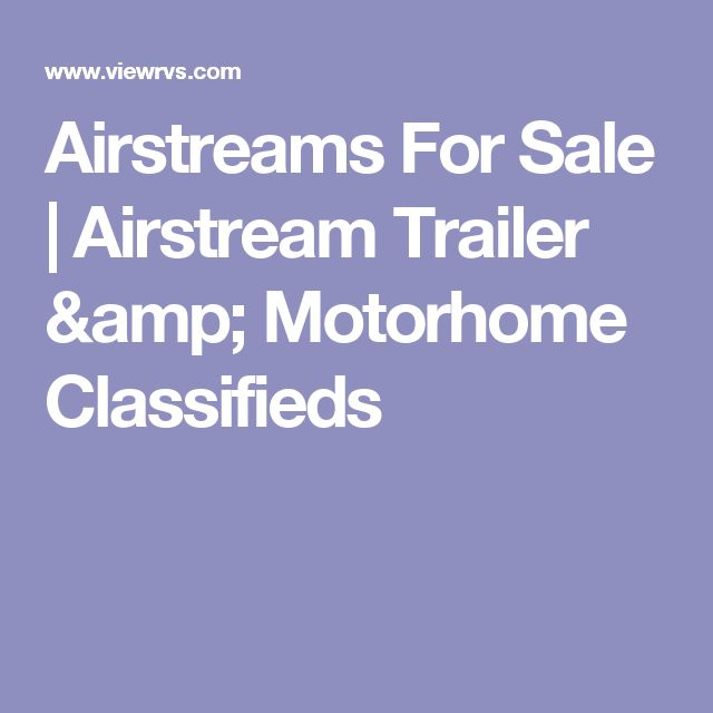 Airstreams For Sale | Airstream Trailer & Motorhome Classifieds