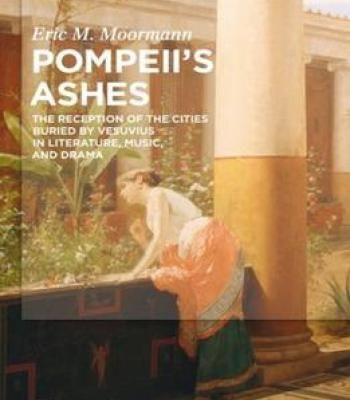 Pompeii'S Ashes: The Reception Of The Cities Buried By Vesuvius In Literature Music And Drama PDF