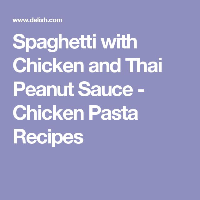 Spaghetti with Chicken and Thai Peanut Sauce - Chicken Pasta Recipes