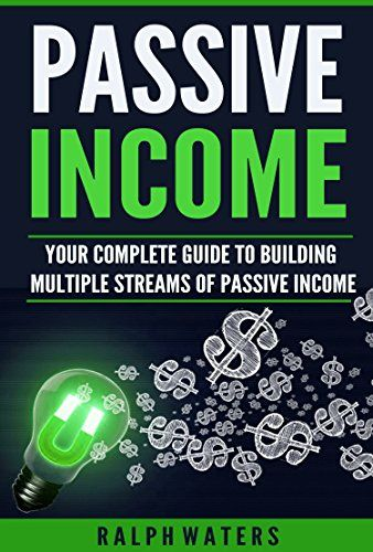 PASSIVE INCOME: Your COMPLETE GUIDE to building multiple streams of PASSIVE INCOME (making money online, and live financial freedom. create passive income)