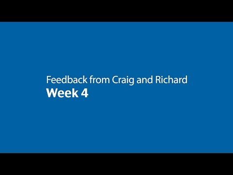 Feedback from Craig and Richard - Week 4