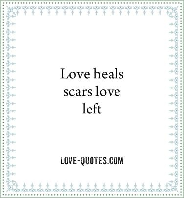 """Love heals scars love left."" #lovequotes"