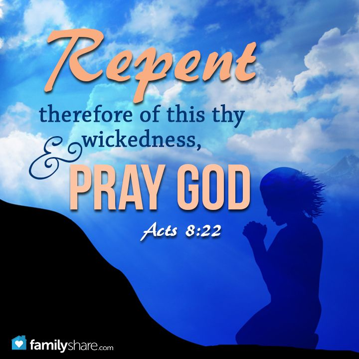 Acts 8: 22 - Repent therefore of this thy wickedness, and pray God, if perhaps the thought of thine heart may be forgiven thee.