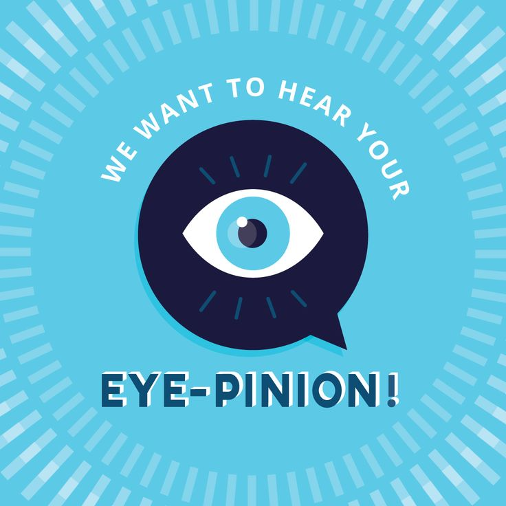 """SHARE YOUR """"EYE-PINIONS"""" with us about how we can improve! We love getting feedback to make your time with us the very best!"""
