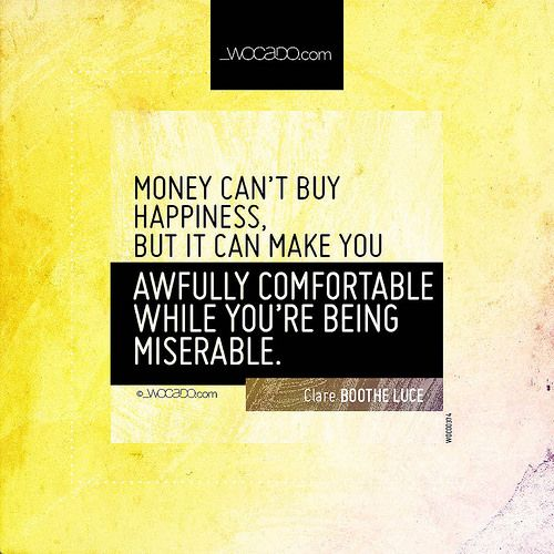 Money can't buy happiness ~ @HLuceFdn - #Happiness, #Comfort, #HappinessQuotes, #Money, #MoneyQuotes, #Misery, #MiseryQuotes, #ComfortQuotes, #Luxury, #LuxuryQuotes, #ClareBootheLuce, #ClareBootheLuceQuotes - http://wocado.com/money-cant-buy-happiness/