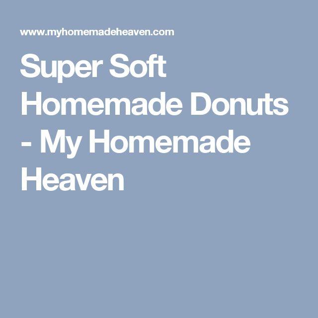 Super Soft Homemade Donuts - My Homemade Heaven