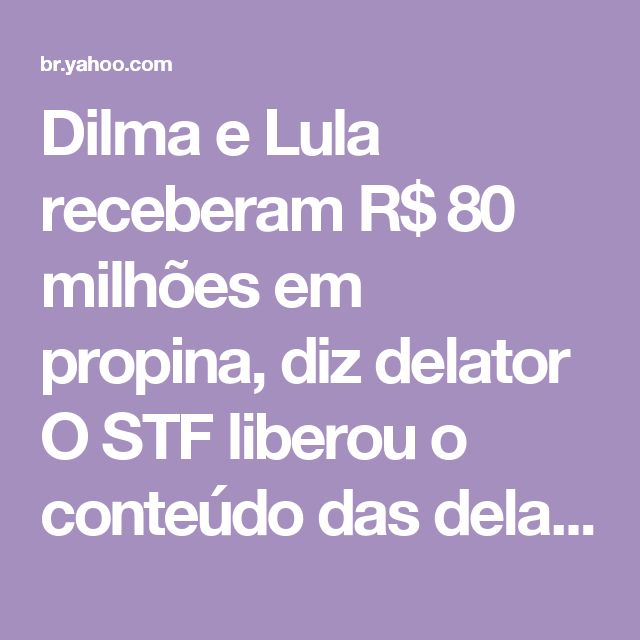 Dilma e Lula receberam R$ 80 milhões em propina, diz delator        O STF liberou o conteúdo das delações premiadas dos empresários Joesley e Wesley Batista, donos da JBS        Leia íntegra do pedido de Janot»