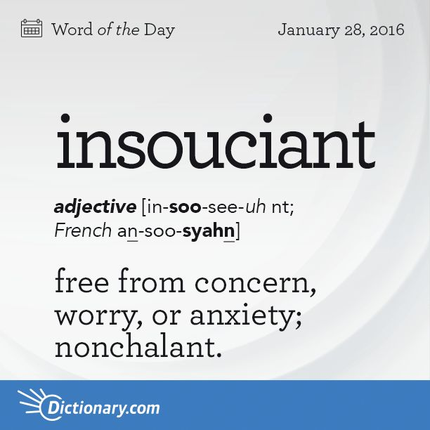 "Insouciant - free from concern, worry, or anxiety. Origin Insouciant entered English from French, based on the French verb soucier meaning ""to worry."" Ultimately it finds its roots in the Latin sollicitāre meaning ""to disturb."""