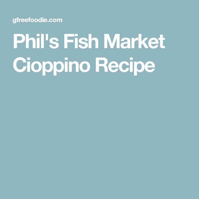 Phil's Fish Market Cioppino Recipe
