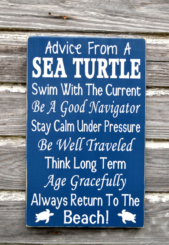 """Advice From A Sea Turtle"" Hand Painted Wood Sign This wood sign is 100% hand painted with no vinyl used. Size is 18x12"". The lettering is painted black with a light aqua blue and other colors layered"