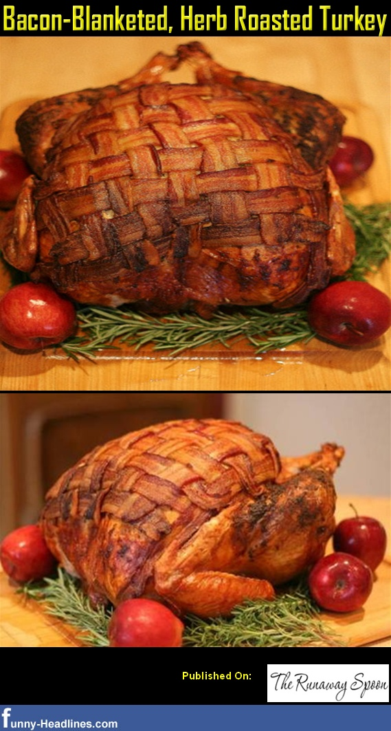 Bacon-Blanketed, Herb Roasted Turkey | ...and what I eat. | Pinterest