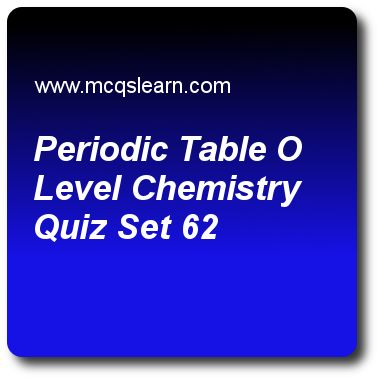 Periodic Table O Level Chemistry Quizzes: O level chemistry Quiz 62 Questions and Answers - Practice chemistry quizzes based questions and answers to study periodic table o level chemistry quiz with answers. Practice MCQs to test learning on periodic table: o level chemistry, ph scale: acid and alkali, strong and weak acids, paper chromatography, measuring speed of reaction quizzes. Online periodic table o level chemistry worksheets has study guide as first element in periodic table to have…
