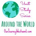 Around the World Series at Our Journey Westward - ideas for unit study help