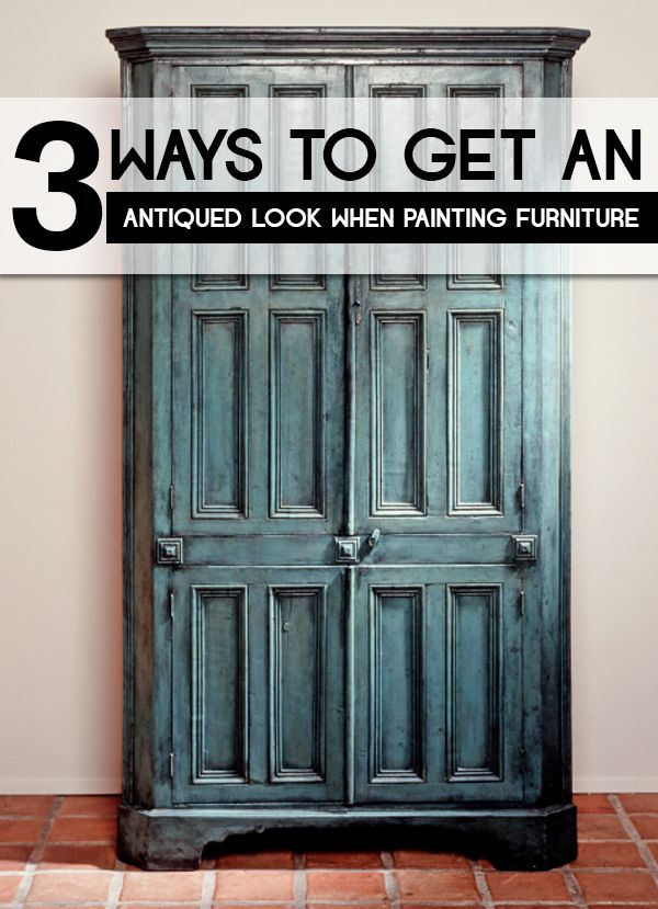 3 Ways To Get An Antiqued Look When Painting Furniture