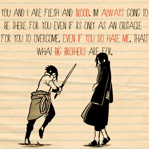 "Day 14: Favorite quote While I have tons, I love Itachi's quotes. This one is just one that shows his and Sasuke's relationship to me. I love it and I love the hidden love towards his ""foolish little brother"". I don't know, maybe I'm crazy and can only see the love behind Itachi's words to Sasuke..."