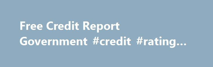 Free Credit Report Government #credit #rating #check http://australia.remmont.com/free-credit-report-government-credit-rating-check/  #free credit score federal # Free Credit Report Government How To Get A Free Credit Report Government Authorized If you are having a judgment lien against your name then you need a free credit report government attested and authorized. You do not want to donate your property to the creditor. This is time when most of you do not find any scope to repay back the…