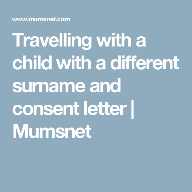 Travelling with a child with a different surname and consent letter | Mumsnet