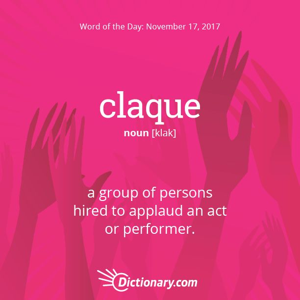 Dictionary.com's Word of the Day - claque - a group of persons hired to applaud an act or performer.