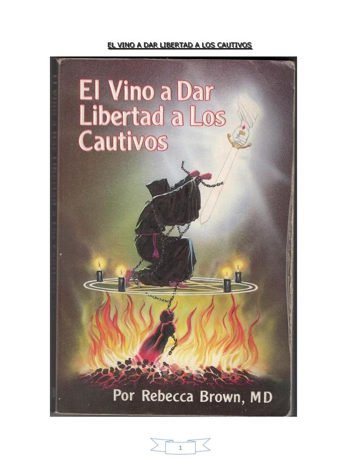 34019681 El Vino A Dar Libertad A Los Cautivos 1 Christian Books Rebecca Brown Spiritual Warfare